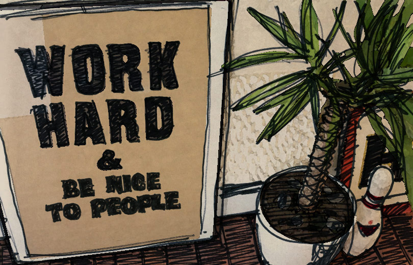 Work hard &| be nice to people.| It's what we're all about  →